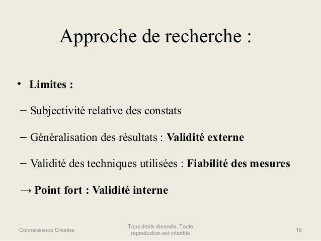 Approche de recherche : • Limites : – Subjectivité relative des constats – Généralisation des résultats : Validité externe...