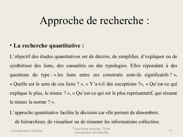 Approche de recherche : • La recherche quantitative : L'objectif des études quantitatives est de décrire, de simplifier, d...