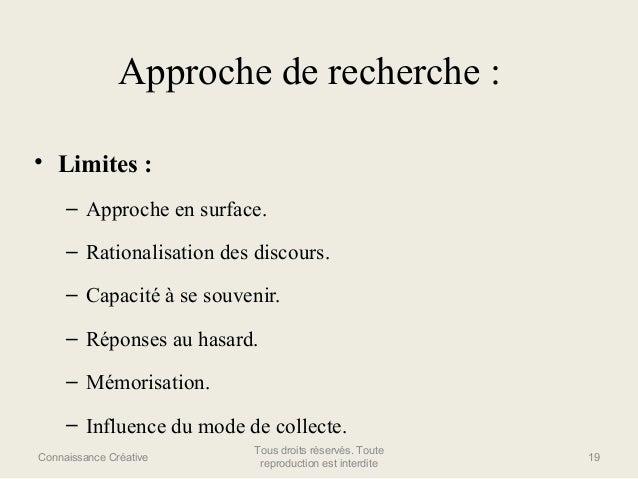 Approche de recherche : • Limites : – Approche en surface. – Rationalisation des discours. – Capacité à se souvenir. – Rép...
