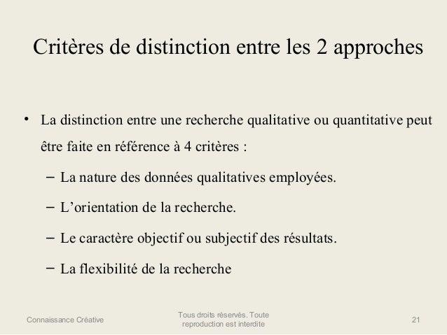 Critères de distinction entre les 2 approches • La distinction entre une recherche qualitative ou quantitative peut être f...