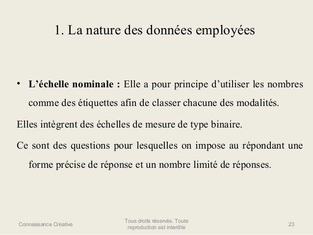 1. La nature des données employées  • L'échelle nominale : Elle a pour principe d'utiliser les nombres comme des étiquette...