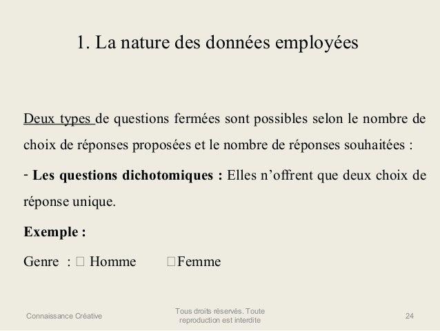 1. La nature des données employées  Deux types de questions fermées sont possibles selon le nombre de choix de réponses pr...