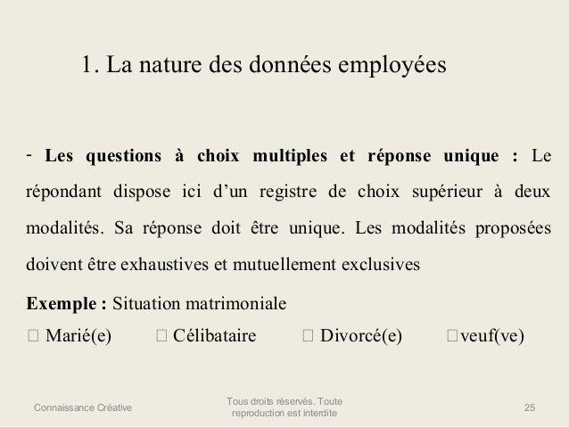 1. La nature des données employées  - Les questions à choix multiples et réponse unique : Le répondant dispose ici d'un re...