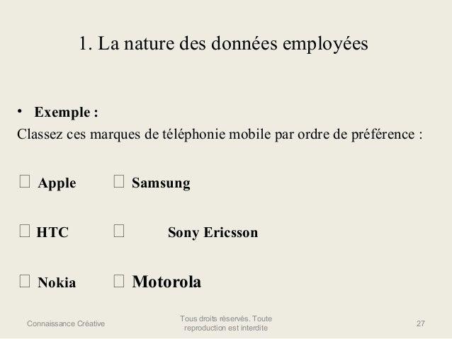 1. La nature des données employées • Exemple : Classez ces marques de téléphonie mobile par ordre de préférence :   Apple...