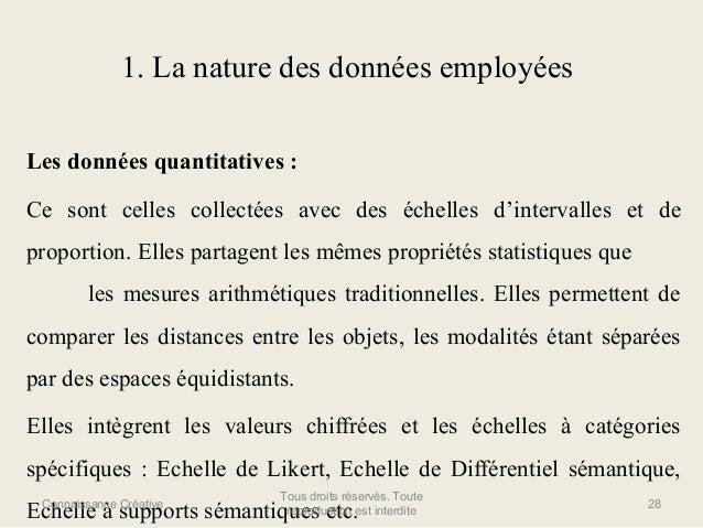 1. La nature des données employées Les données quantitatives : Ce sont celles collectées avec des échelles d'intervalles e...