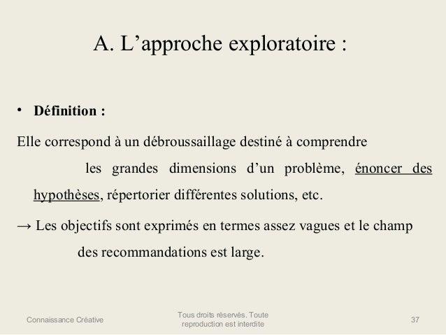 A. L'approche exploratoire : • Définition : Elle correspond à un débroussaillage destiné à comprendre les grandes dimensio...