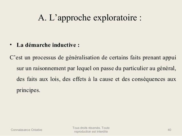 A. L'approche exploratoire : • La démarche inductive : C'est un processus de généralisation de certains faits prenant appu...