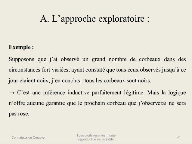 A. L'approche exploratoire : Exemple : Supposons que j'ai observé un grand nombre de corbeaux dans des circonstances fort ...