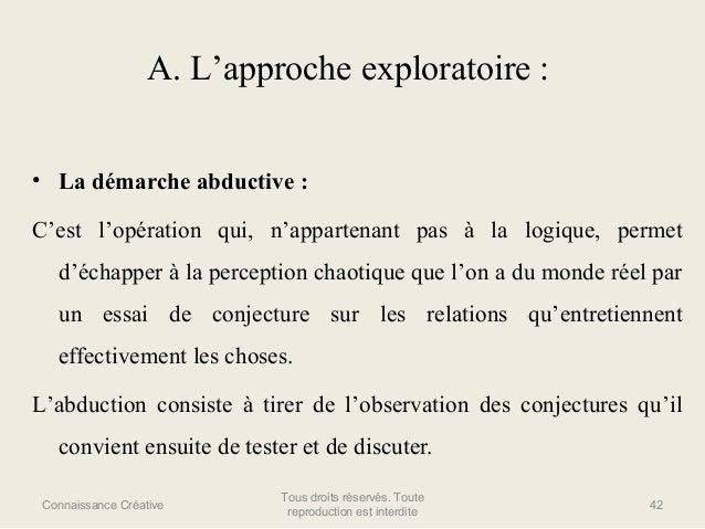 A. L'approche exploratoire : • La démarche abductive : C'est l'opération qui, n'appartenant pas à la logique, permet d'éch...