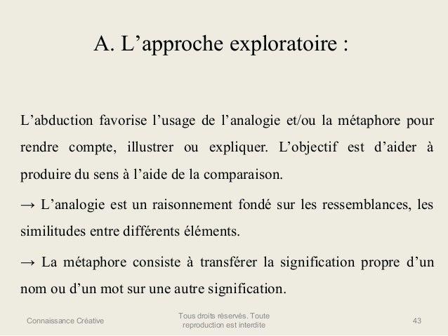 A. L'approche exploratoire :  L'abduction favorise l'usage de l'analogie et/ou la métaphore pour rendre compte, illustrer ...