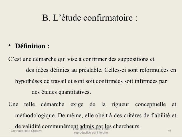 B. L'étude confirmatoire : • Définition : C'est une démarche qui vise à confirmer des suppositions et des idées définies a...