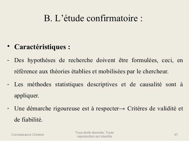 B. L'étude confirmatoire : • Caractéristiques : - Des hypothèses de recherche doivent être formulées, ceci, en référence a...