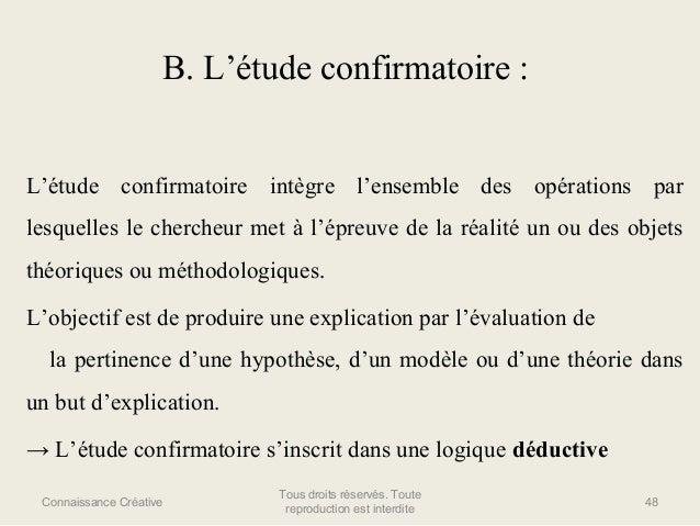 B. L'étude confirmatoire : L'étude confirmatoire intègre l'ensemble des opérations par lesquelles le chercheur met à l'épr...