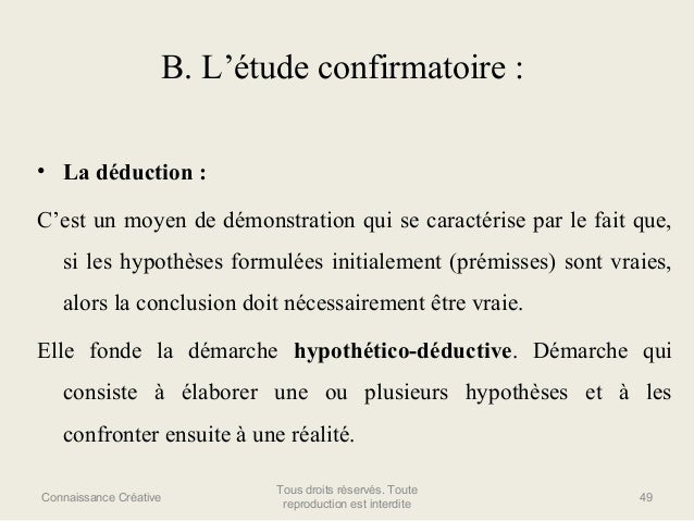 B. L'étude confirmatoire : • La déduction : C'est un moyen de démonstration qui se caractérise par le fait que, si les hyp...