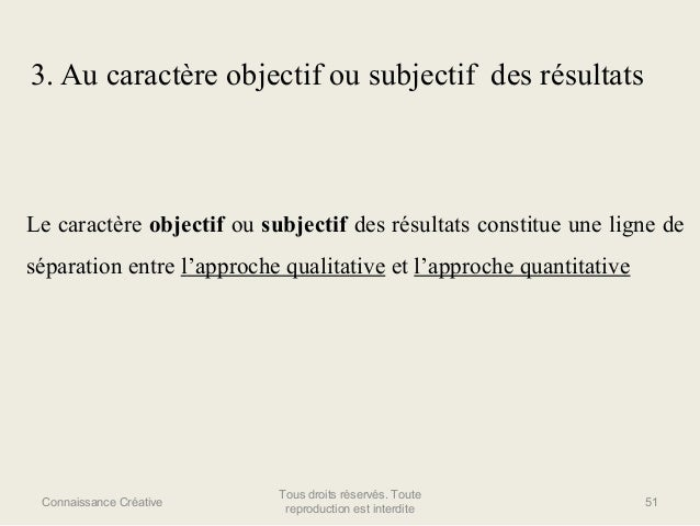 3. Au caractère objectif ou subjectif des résultats  Le caractère objectif ou subjectif des résultats constitue une ligne ...