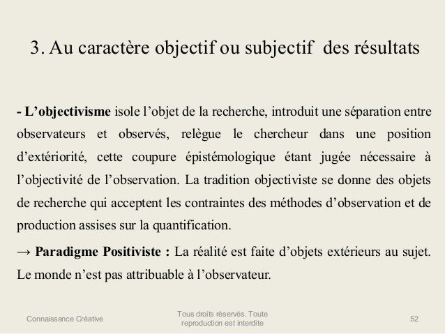3. Au caractère objectif ou subjectif des résultats - L'objectivisme isole l'objet de la recherche, introduit une séparati...