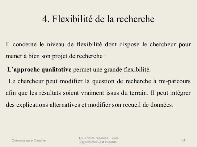 4. Flexibilité de la recherche Il concerne le niveau de flexibilité dont dispose le chercheur pour mener à bien son projet...