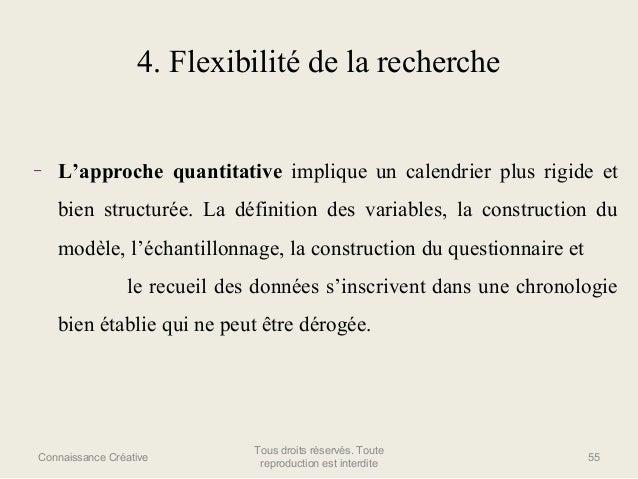 4. Flexibilité de la recherche  –  L'approche quantitative implique un calendrier plus rigide et bien structurée. La défin...