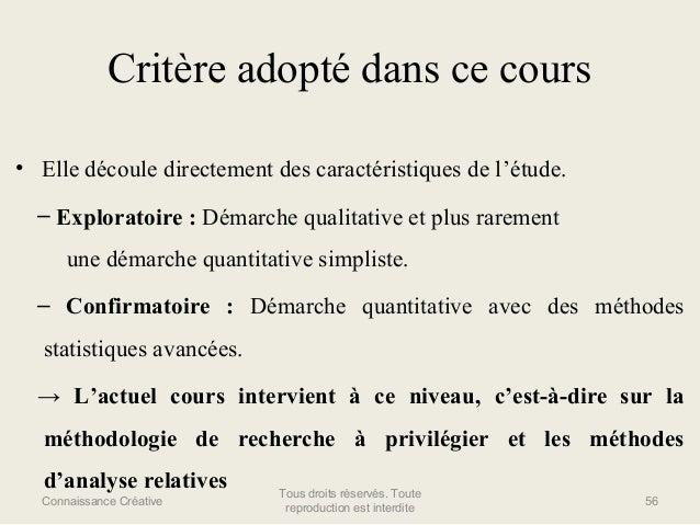 Critère adopté dans ce cours • Elle découle directement des caractéristiques de l'étude. – Exploratoire : Démarche qualita...