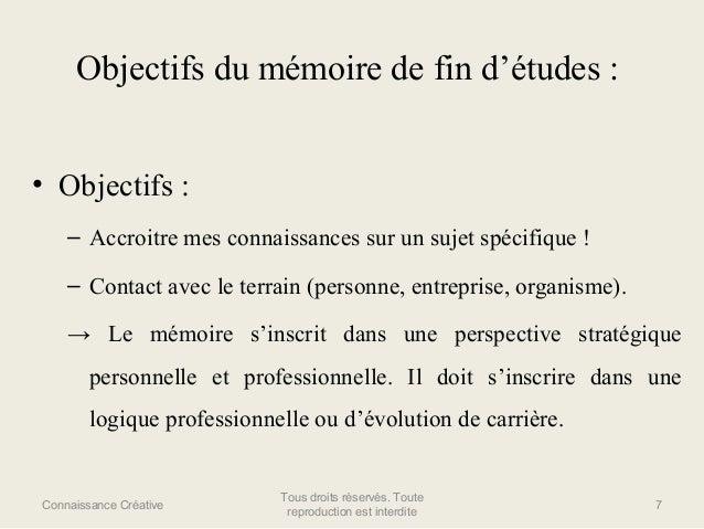 Objectifs du mémoire de fin d'études : • Objectifs : – Accroitre mes connaissances sur un sujet spécifique ! – Contact ave...