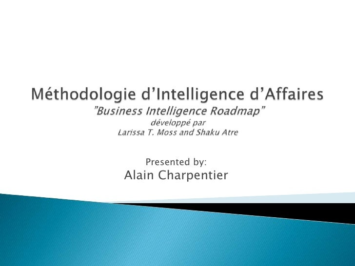 "Méthodologie d'Intelligence d'Affaires""Business Intelligence Roadmap""développé parLarissa T. Moss and Shaku Atre<br />Pres..."