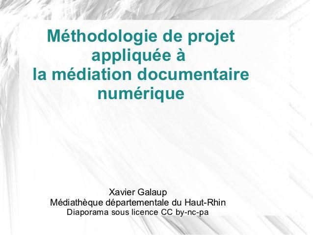 Méthodologie de projet       appliquée àla médiation documentaire        numérique               Xavier Galaup  Médiathèqu...