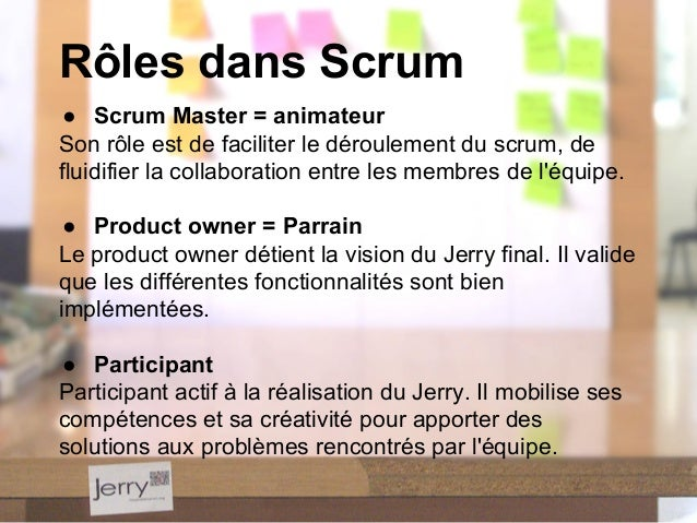 Rôles dans Scrum ● Scrum Master = animateur Son rôle est de faciliter le déroulement du scrum, de fluidifier la collaborat...