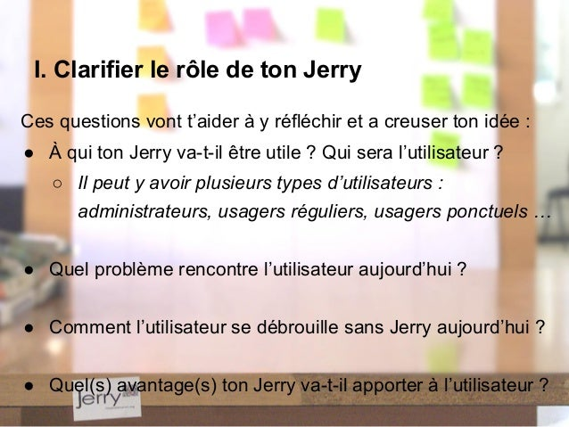 Ces questions vont t'aider à y réfléchir et a creuser ton idée : ● À qui ton Jerry va-t-il être utile ? Qui sera l'utilisa...