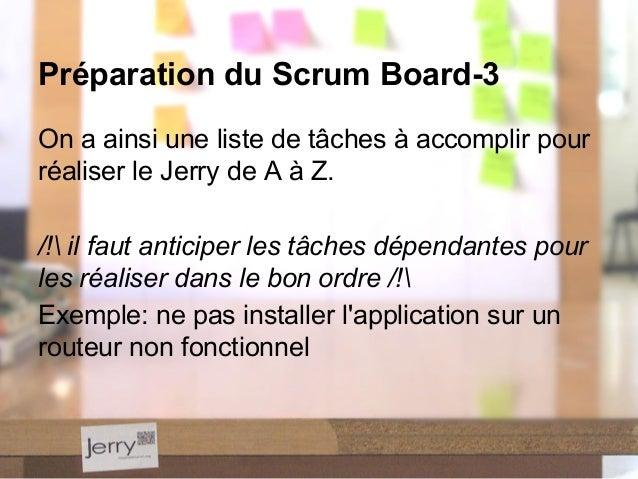On a ainsi une liste de tâches à accomplir pour réaliser le Jerry de A à Z. /! il faut anticiper les tâches dépendantes po...