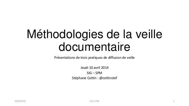 Méthodologies de la veille documentaire Présentations de trois pratiques de diffusion de veille Jeudi 10 avril 2014 SIG – ...