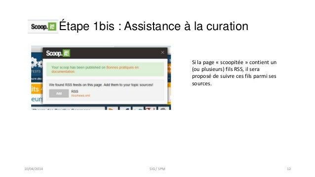 Étape 1bis : Assistance à la curation Si la page « scoopitée » contient un (ou plusieurs) fils RSS, il sera proposé de sui...