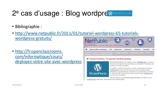 2e cas d'usage : Blog wordpress • Bibliographie : • http://www.netpublic.fr/2011/01/tutoriel-wordpress-65-tutoriels- wordp...