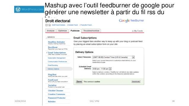 Mashup avec l'outil feedburner de google pour générer une newsletter à partir du fil rss du blog 10/04/2014 SIG / SPM 38