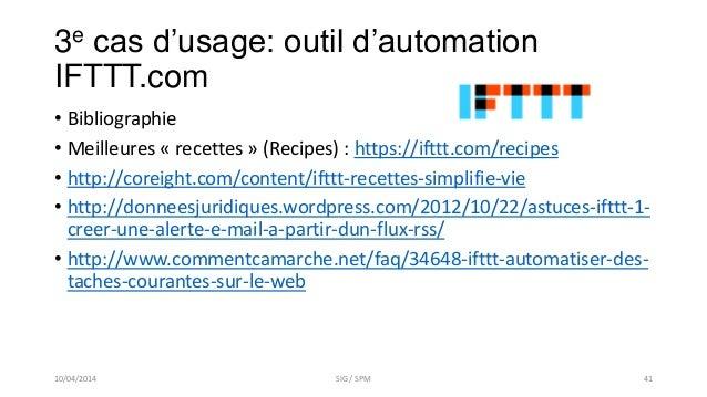 3e cas d'usage: outil d'automation IFTTT.com • Bibliographie • Meilleures « recettes » (Recipes) : https://ifttt.com/recip...