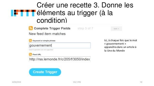 Créer une recette 3. Donne les éléments au trigger (à la condition) Ici, à chaque fois que le mot « gouvernement » apparaî...