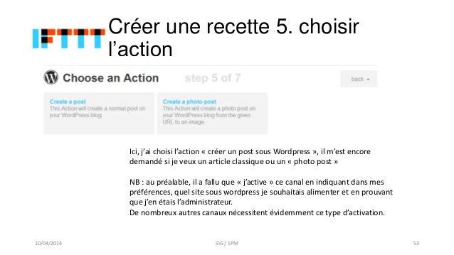 Créer une recette 5. choisir l'action Ici, j'ai choisi l'action « créer un post sous Wordpress », il m'est encore demandé ...