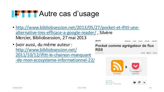 Autre cas d'usage • http://www.bibliobsession.net/2013/05/27/pocket-et-ifttt-une- alternative-tres-efficace-a-google-reade...