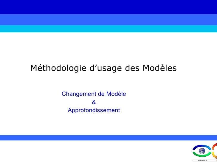 Méthodologie d'usage des Modèles Changement de Modèle & Approfondissement