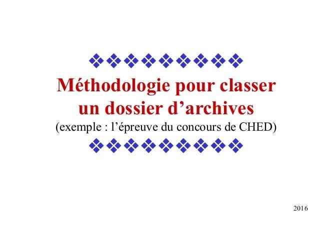  Méthodologie pour classer un dossier d'archives (exemple : l'épreuve du concours de CHED)  2016
