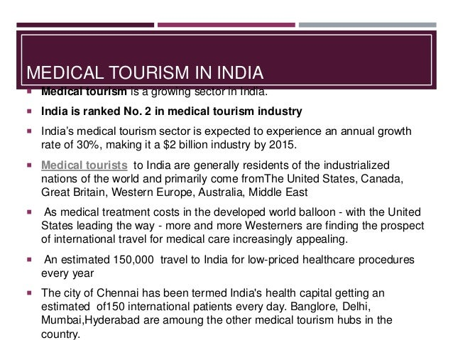 medical tourism industry in india India's efforts to promote medical tourism took off in late 2002, when the confederation of indian industry (cii) produced a study on the country's medical tourism sector, in collaboration.