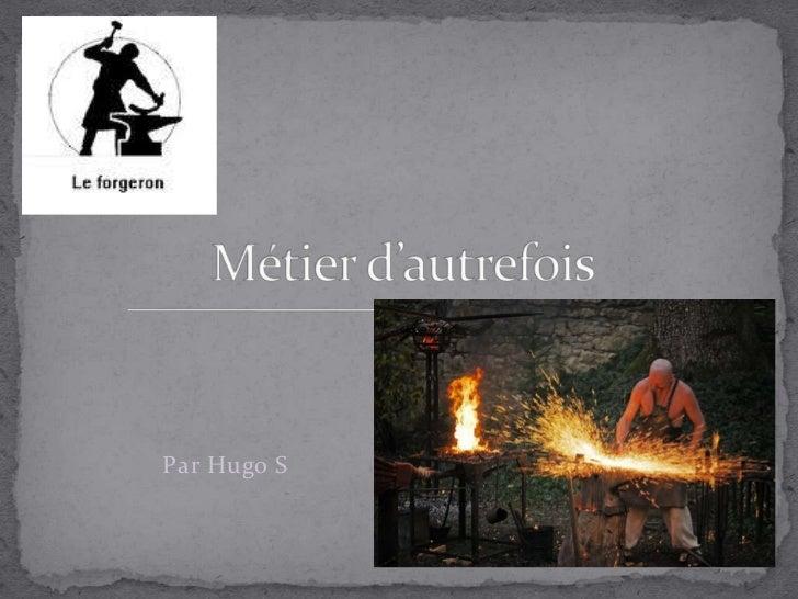 Par Hugo S<br />Métier d'autrefois<br />