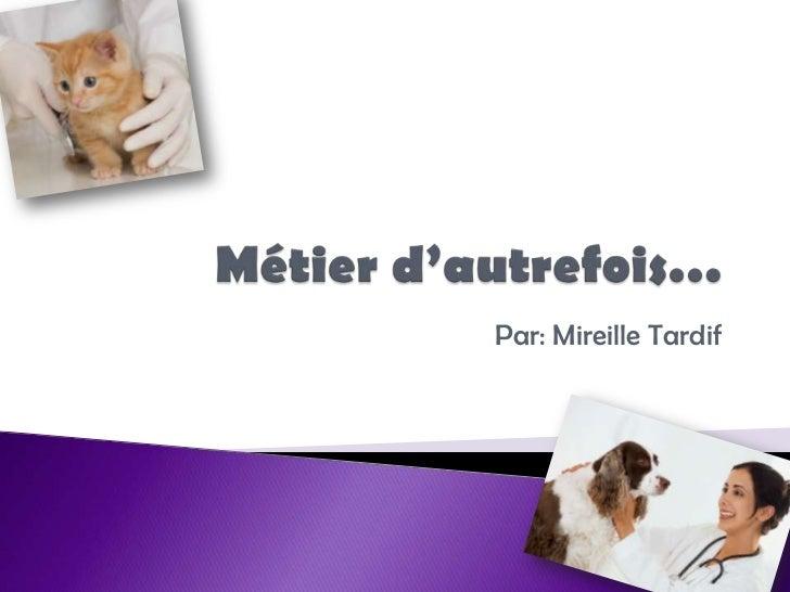 Métier d'autrefois…<br />Par: Mireille Tardif<br />
