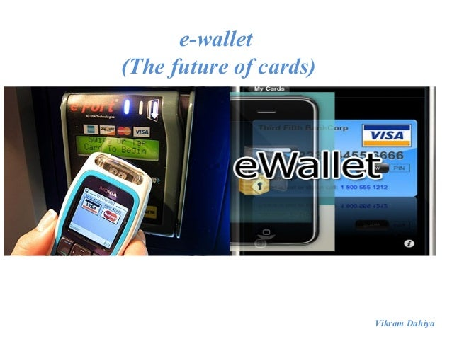 e-wallet(The future of cards)                        Vikram Dahiya