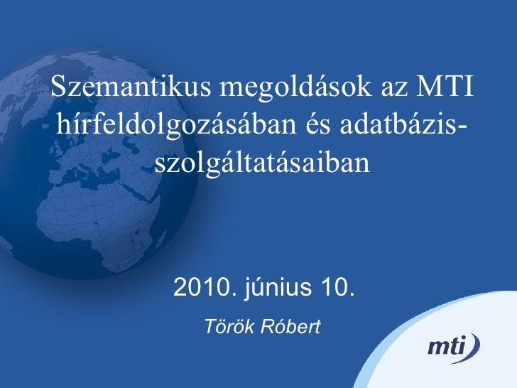 Szemantikus megoldások az MTI hírfeldolgozásában és adatbázis-         szolgáltatásaiban            2010. június 10.      ...