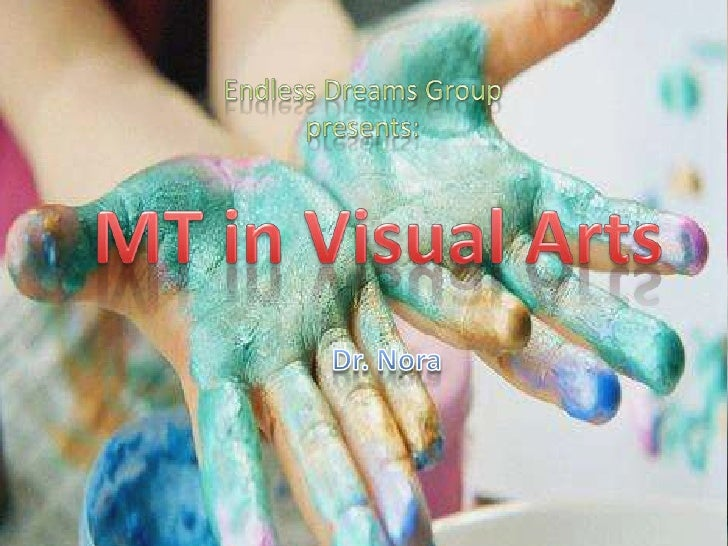 Endless Dreams Group <br />presents:<br />MT in Visual Arts<br />Dr. Nora <br />