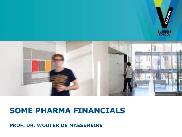 SOME PHARMA FINANCIALS PROF. DR. WOUTER DE MAESENEIRE