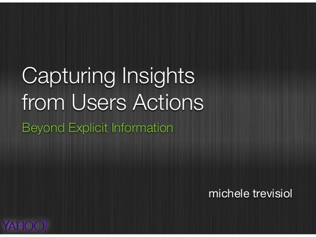 Capturing Insights from Users Actions Beyond Explicit Information michele trevisiol