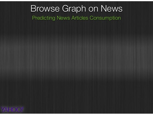 Browse Graph on News Predicting News Articles Consumption Yahoo News BrowseGraph ~500M pageviews