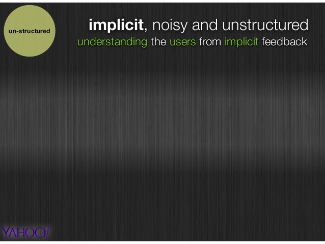implicit, noisy and unstructuredun-structured understanding the users from implicit feedback