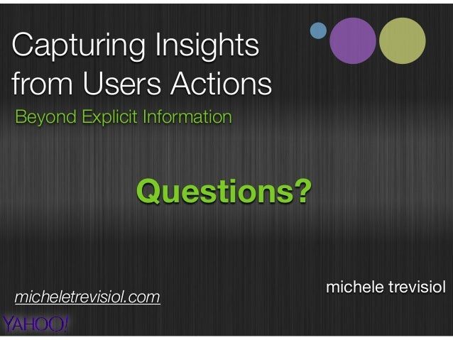 Capturing Insights from Users Actions Beyond Explicit Information michele trevisiol 2015 Questions? micheletrevisiol.com u...